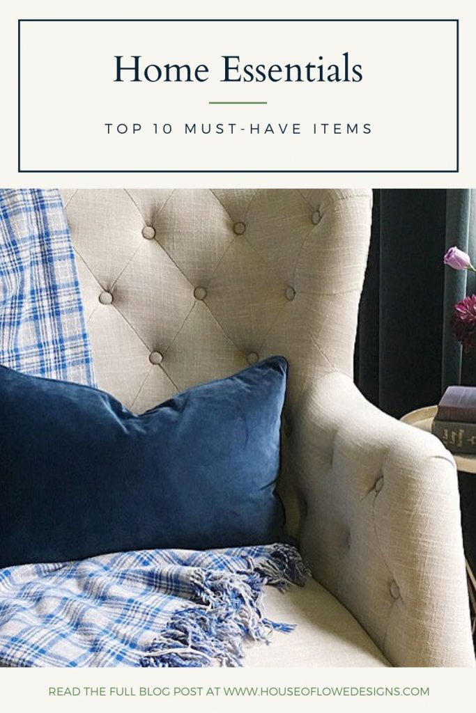 I've compiled a list of the top 10 essential items I can't live without in my own home. For the full list and blog post visit www.houseoflowedesigns.com